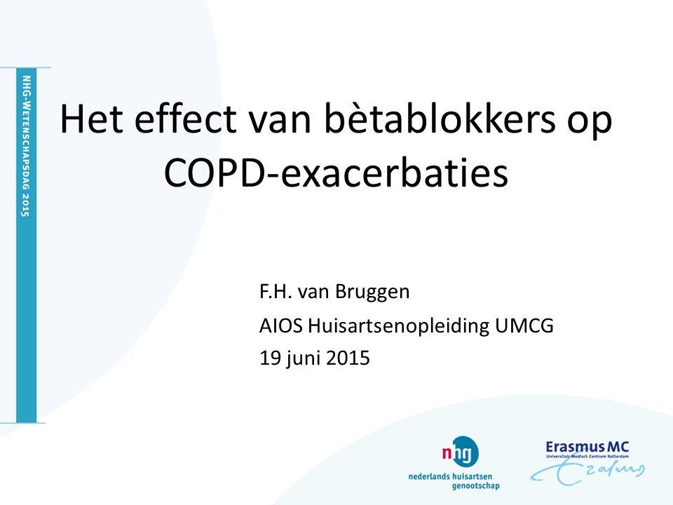 Het effect van bètablokkers op COPD-exacerbaties F.H. van Bruggen AIOS Huisartsenopleiding UMCG 19 juni 2015