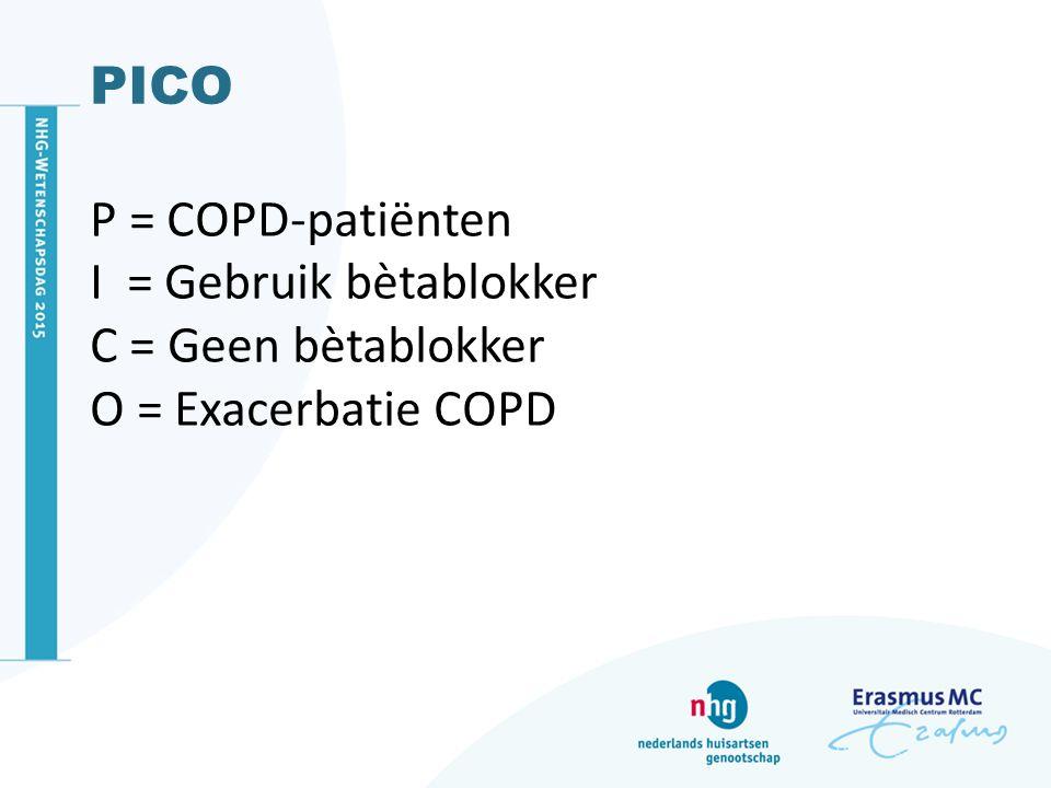 PICO P = COPD-patiënten I = Gebruik bètablokker C = Geen bètablokker O = Exacerbatie COPD