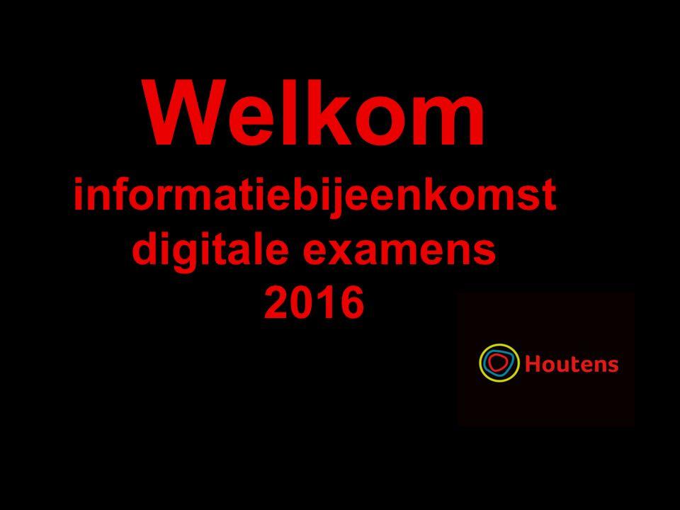 Welkom informatiebijeenkomst digitale examens 2016