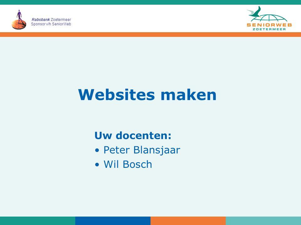 Rabobank Zoetermeer Sponsor v/h SeniorWeb Websites maken Uw docenten: Peter Blansjaar Wil Bosch