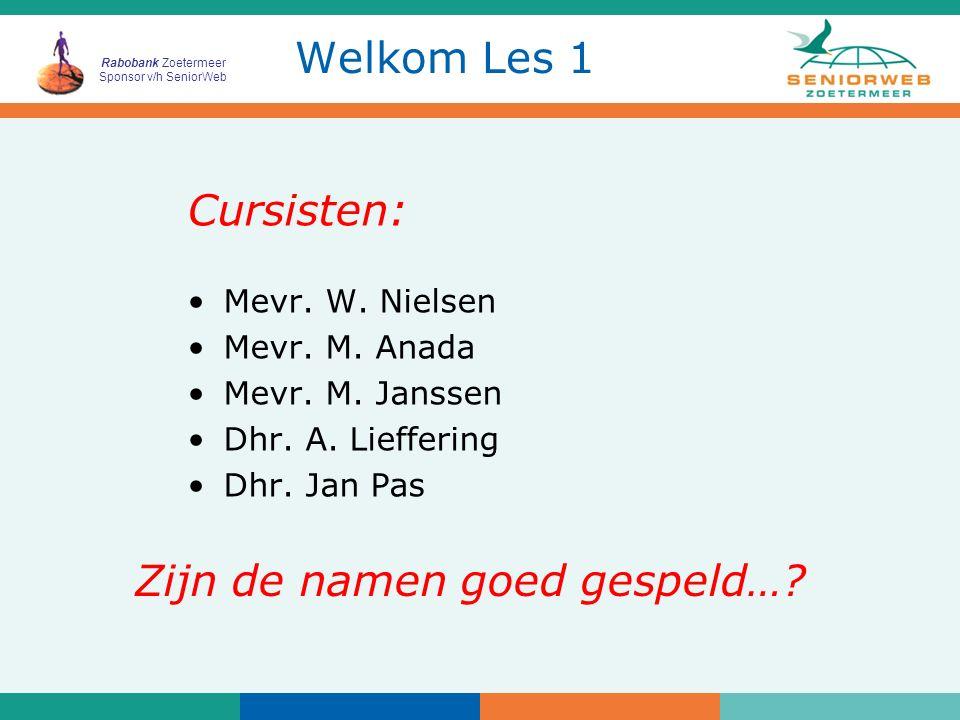 Rabobank Zoetermeer Sponsor v/h SeniorWeb Welkom Les 1 Cursisten: Mevr. W. Nielsen Mevr. M. Anada Mevr. M. Janssen Dhr. A. Lieffering Dhr. Jan Pas Zij