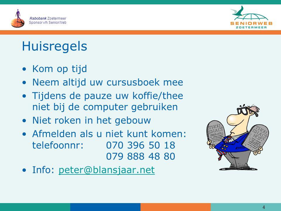 Rabobank Zoetermeer Sponsor v/h SeniorWeb Vragen? Stel ze alstublieft Domme vragen bestaan niet!!