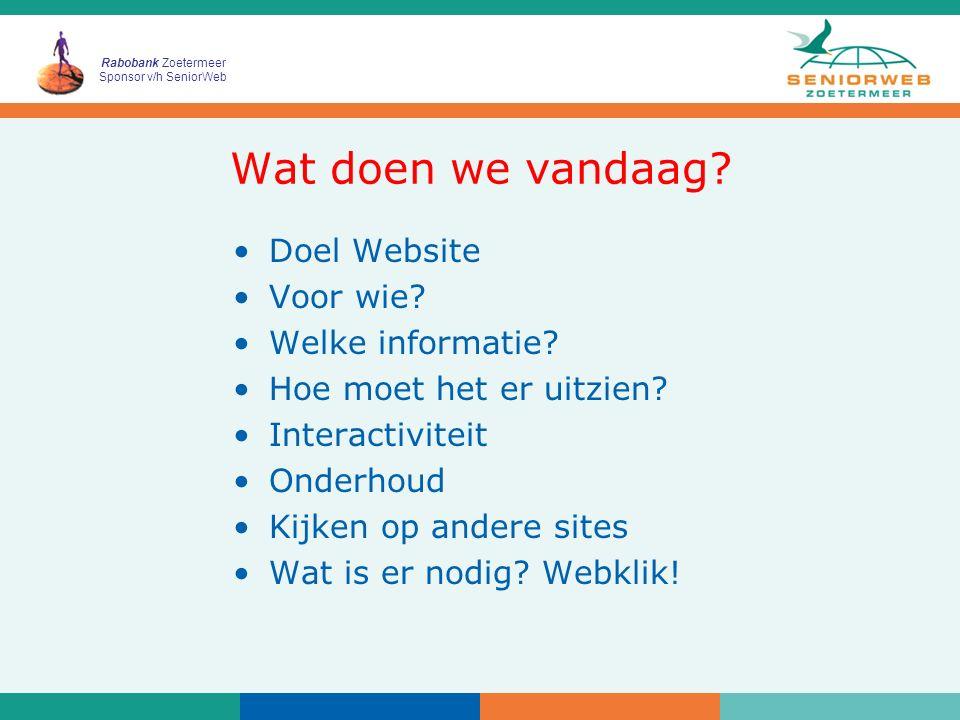 Rabobank Zoetermeer Sponsor v/h SeniorWeb Webklikaccount aanmaken Webbuilder gebruiken –Paginabeheer –Bestandsbeheer Maken eerste Webpagina Bekijken eerste webpagina Wat doen we vandaag .