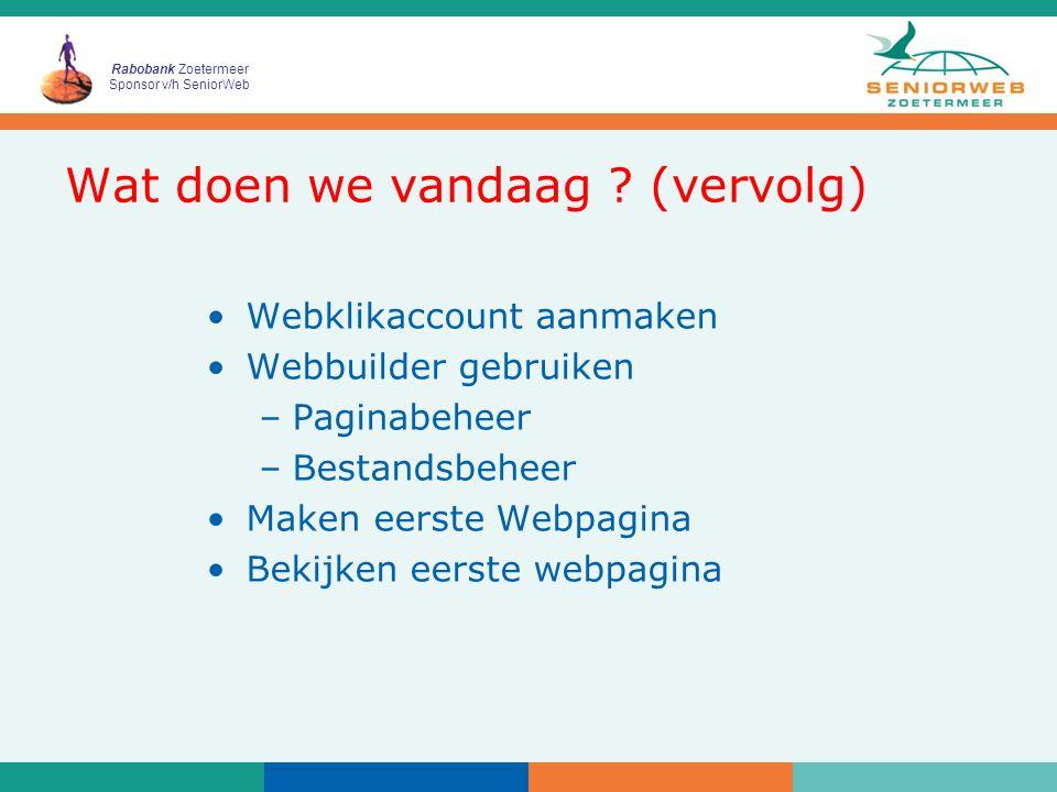 Rabobank Zoetermeer Sponsor v/h SeniorWeb Webklikaccount aanmaken Webbuilder gebruiken –Paginabeheer –Bestandsbeheer Maken eerste Webpagina Bekijken e