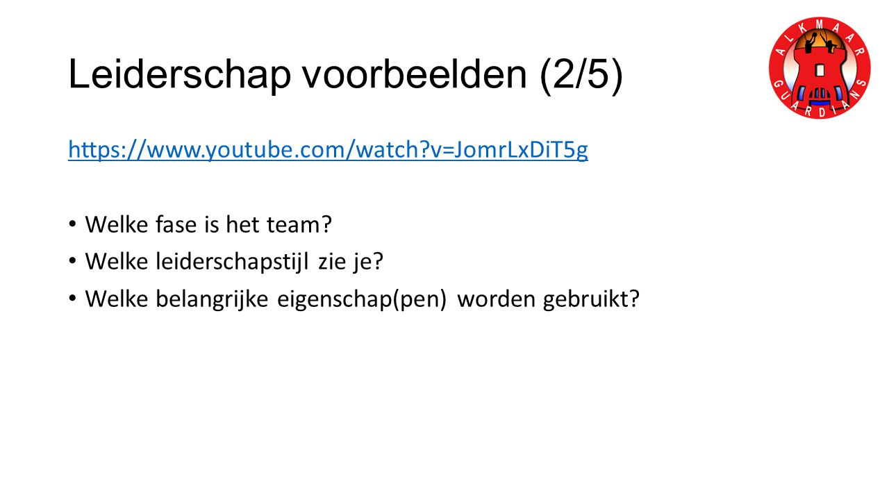 Leiderschap voorbeelden (2/5) https://www.youtube.com/watch?v=JomrLxDiT5g Welke fase is het team.
