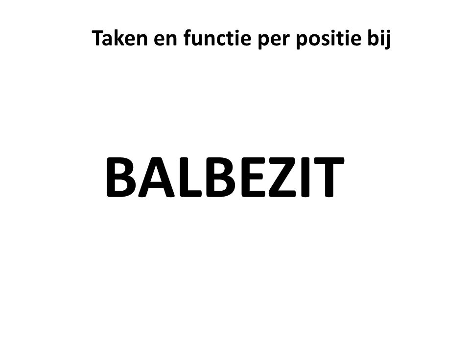 Taken en functie per positie bij BALBEZIT