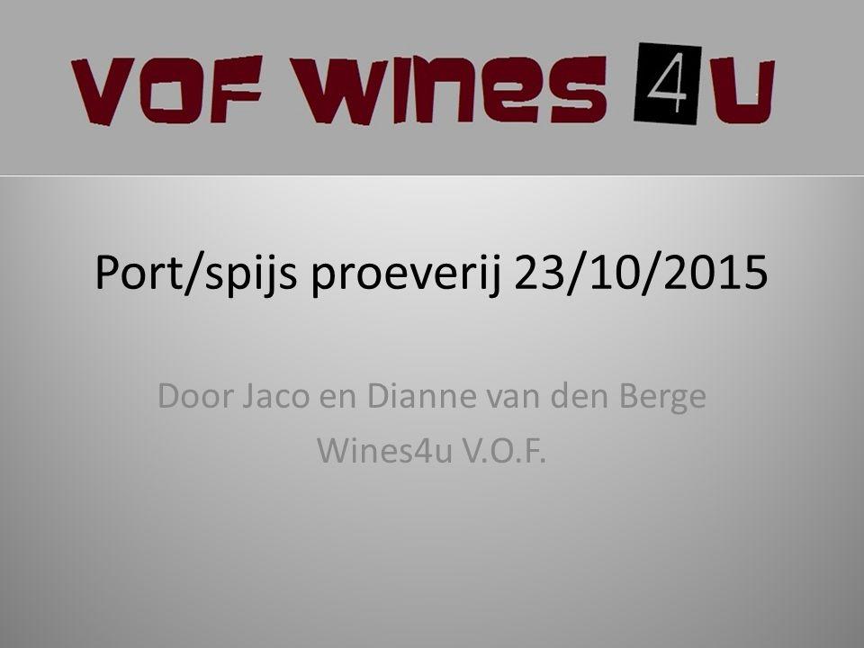 Port/spijs proeverij 23/10/2015 Door Jaco en Dianne van den Berge Wines4u V.O.F.