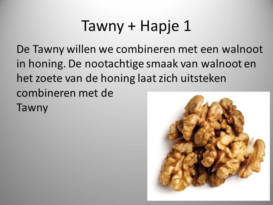 Tawny + Hapje 1 De Tawny willen we combineren met een walnoot in honing.