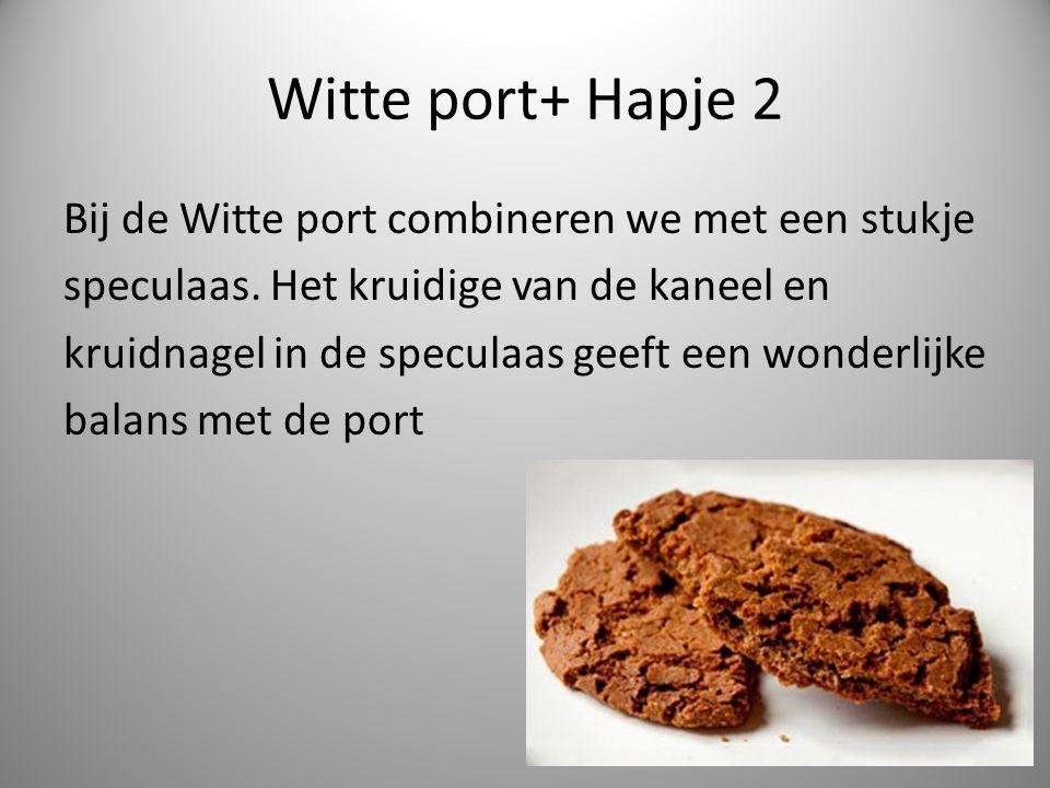 Witte port+ Hapje 2 Bij de Witte port combineren we met een stukje speculaas.