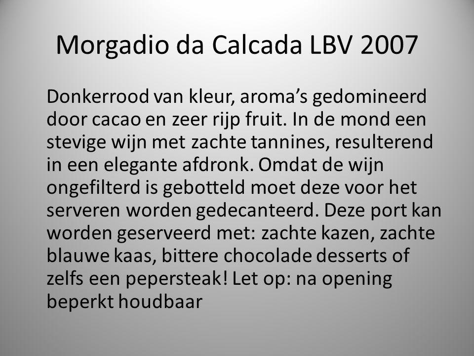 Morgadio da Calcada LBV 2007 Donkerrood van kleur, aroma's gedomineerd door cacao en zeer rijp fruit.