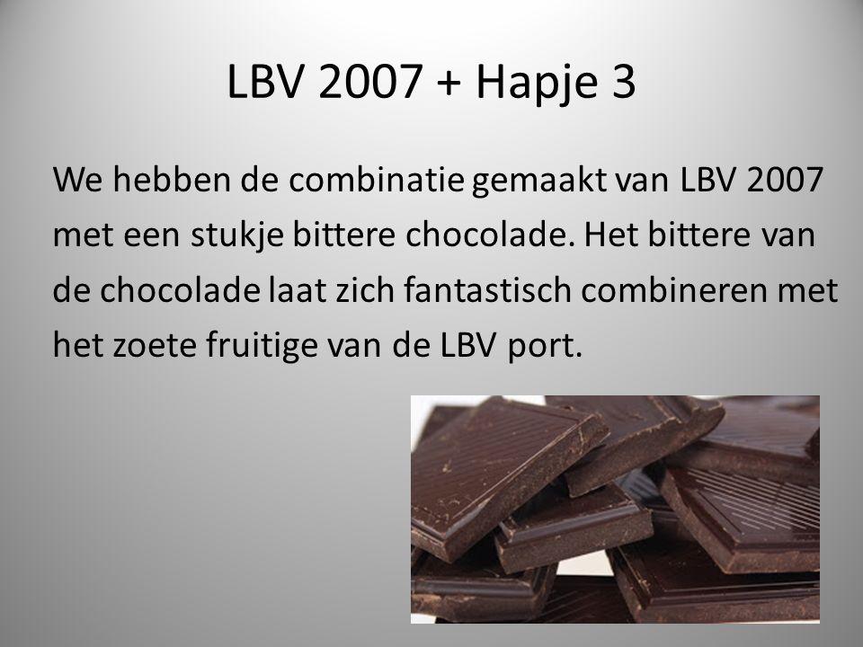 LBV 2007 + Hapje 3 We hebben de combinatie gemaakt van LBV 2007 met een stukje bittere chocolade.