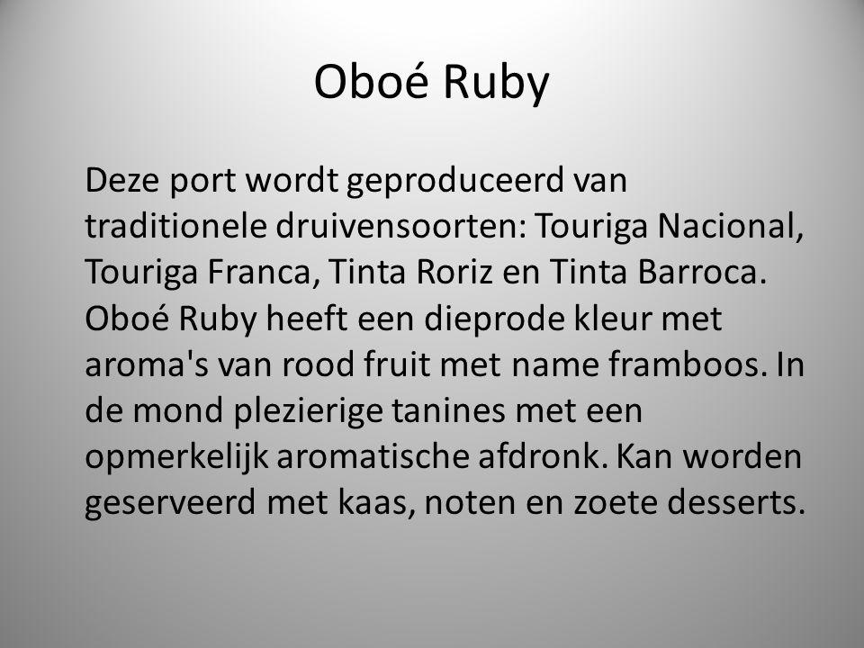 Oboé Ruby Deze port wordt geproduceerd van traditionele druivensoorten: Touriga Nacional, Touriga Franca, Tinta Roriz en Tinta Barroca.