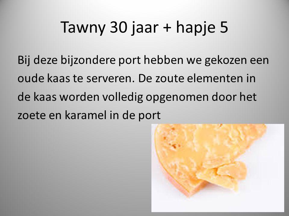 Tawny 30 jaar + hapje 5 Bij deze bijzondere port hebben we gekozen een oude kaas te serveren.