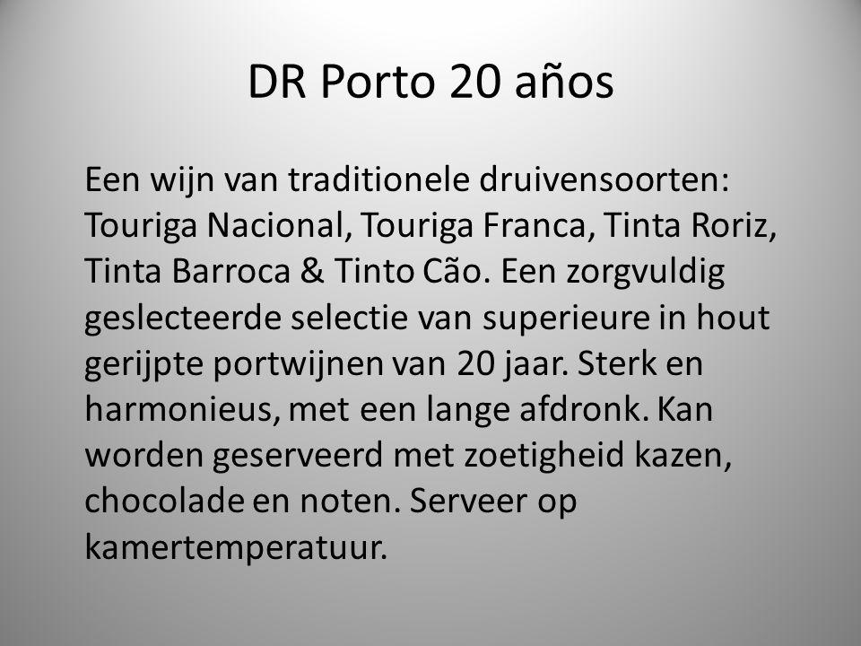 DR Porto 20 años Een wijn van traditionele druivensoorten: Touriga Nacional, Touriga Franca, Tinta Roriz, Tinta Barroca & Tinto Cão.