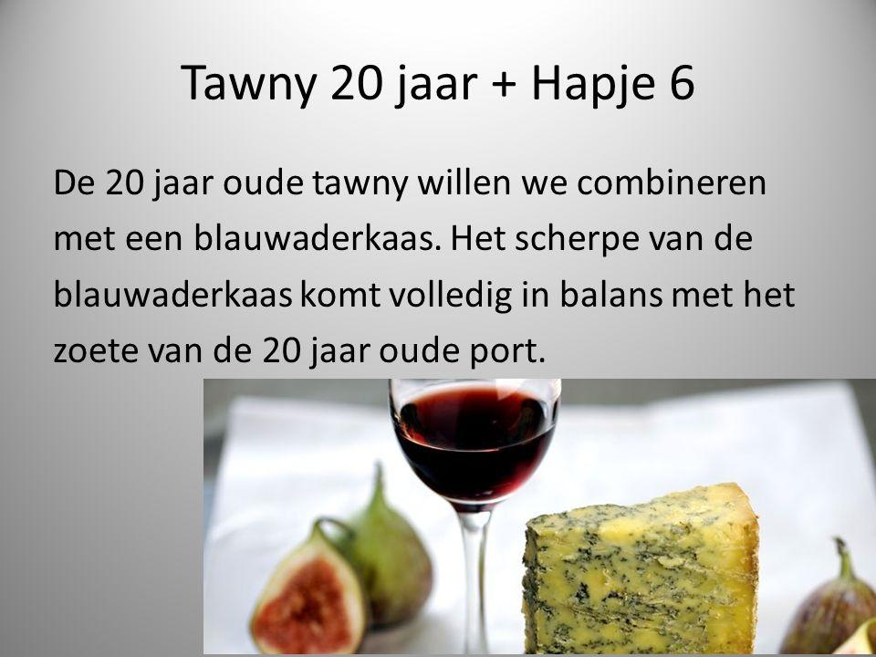 Tawny 20 jaar + Hapje 6 De 20 jaar oude tawny willen we combineren met een blauwaderkaas.
