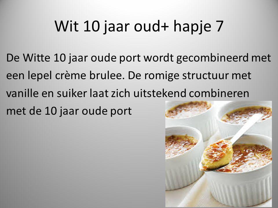 Wit 10 jaar oud+ hapje 7 De Witte 10 jaar oude port wordt gecombineerd met een lepel crème brulee.