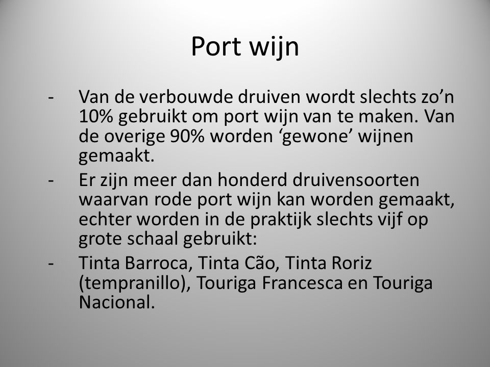 Port wijn -Van de verbouwde druiven wordt slechts zo'n 10% gebruikt om port wijn van te maken.