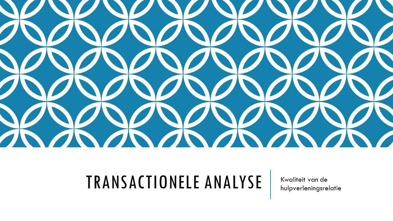 TRANSACTIONELE ANALYSE Kwaliteit van de hulpverleningsrelatie