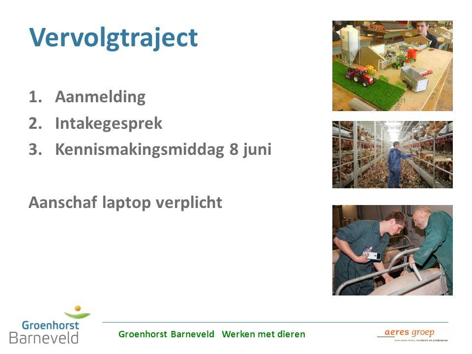 Alles over dierverzorging leer je in Barneveld Vervolgtraject 1.Aanmelding 2.Intakegesprek 3.Kennismakingsmiddag 8 juni Aanschaf laptop verplicht Groe