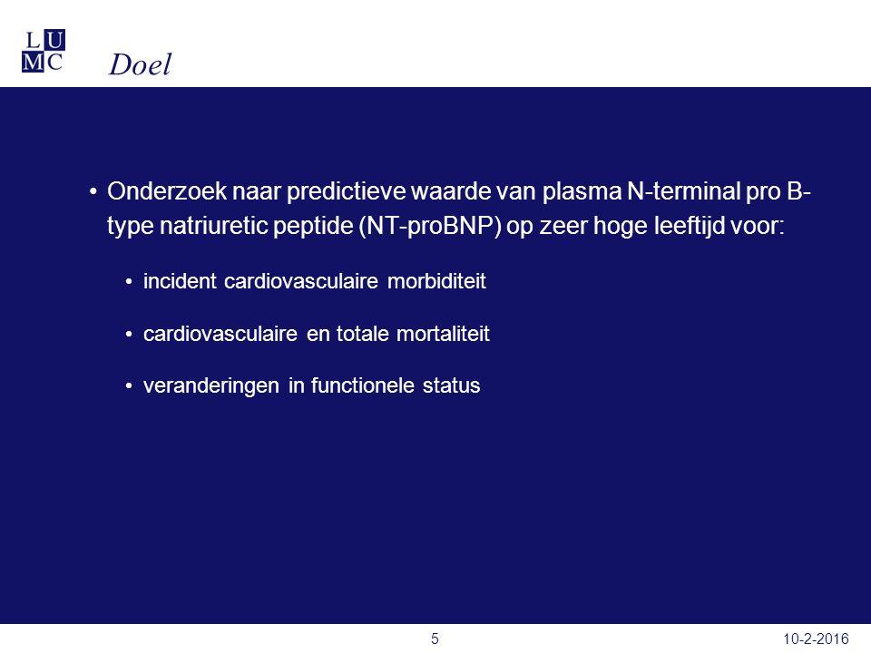 Methode: Leiden 85 plus studie Observationele prospectieve cohort studie (Leiden 85-plus Study, inclusie 1997-1999) 705 mensen uitgenodigd op 85 jaar: 599 deelnemers Bij inclusie metingen: Traditionele risicofactoren Aanwezigheid van cardiovasculaire ziekte Functionele status NT-proBNP (n=560) 5 jaar complete follow up voor cardiovasculaire morbiditeit, mortaliteit en functionele status 10-2-20166