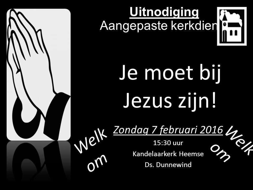 Uitnodiging Aangepaste kerkdienst Zondag 7 februari 2016 15:30 uur Kandelaarkerk Heemse Ds.