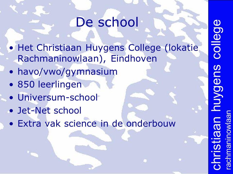 christiaan huygens college rachmaninowlaan De school Het Christiaan Huygens College (lokatie Rachmaninowlaan), Eindhoven havo/vwo/gymnasium 850 leerlingen Universum-school Jet-Net school Extra vak science in de onderbouw