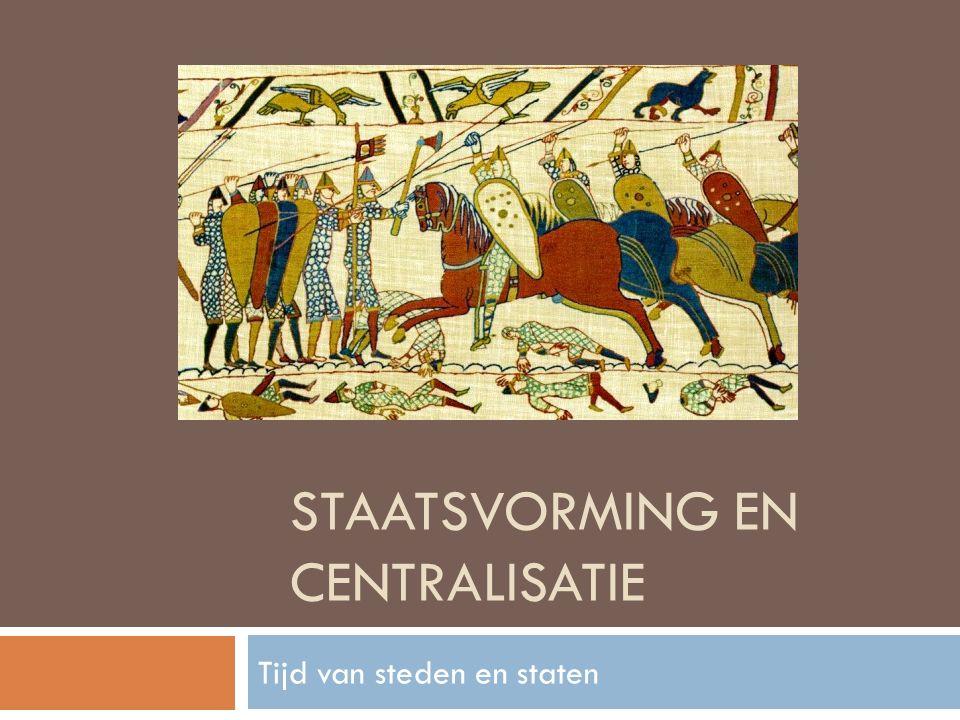 STAATSVORMING EN CENTRALISATIE Tijd van steden en staten
