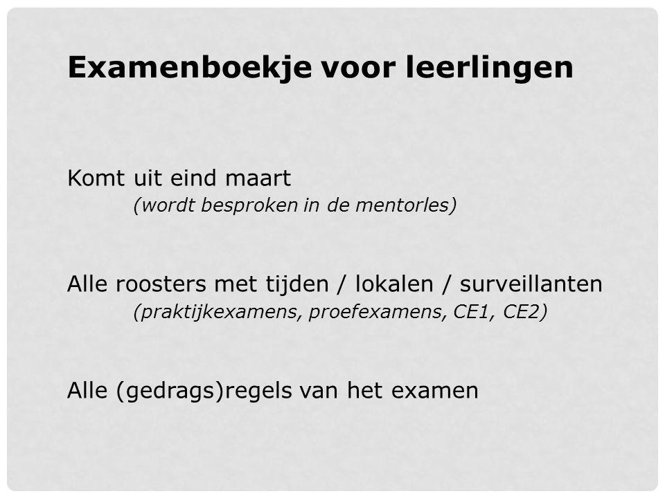 Examenboekje voor leerlingen Komt uit eind maart (wordt besproken in de mentorles) Alle roosters met tijden / lokalen / surveillanten (praktijkexamens