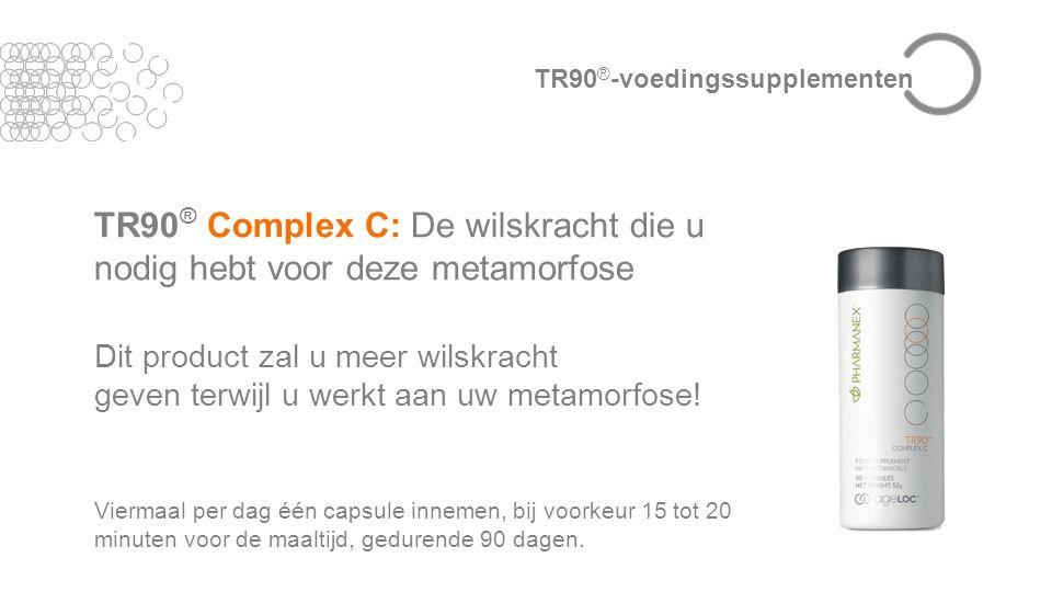 TR90 ® Complex C: De wilskracht die u nodig hebt voor deze metamorfose Dit product zal u meer wilskracht geven terwijl u werkt aan uw metamorfose.