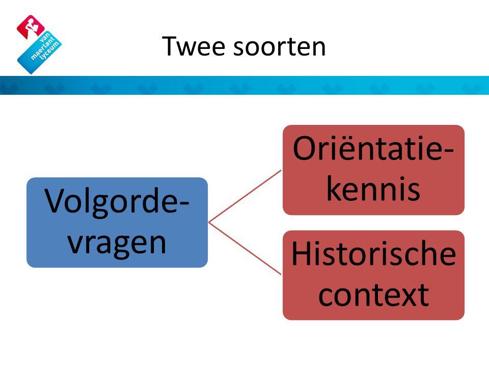 Twee soorten Volgorde- vragen Oriëntatie- kennis Historische context