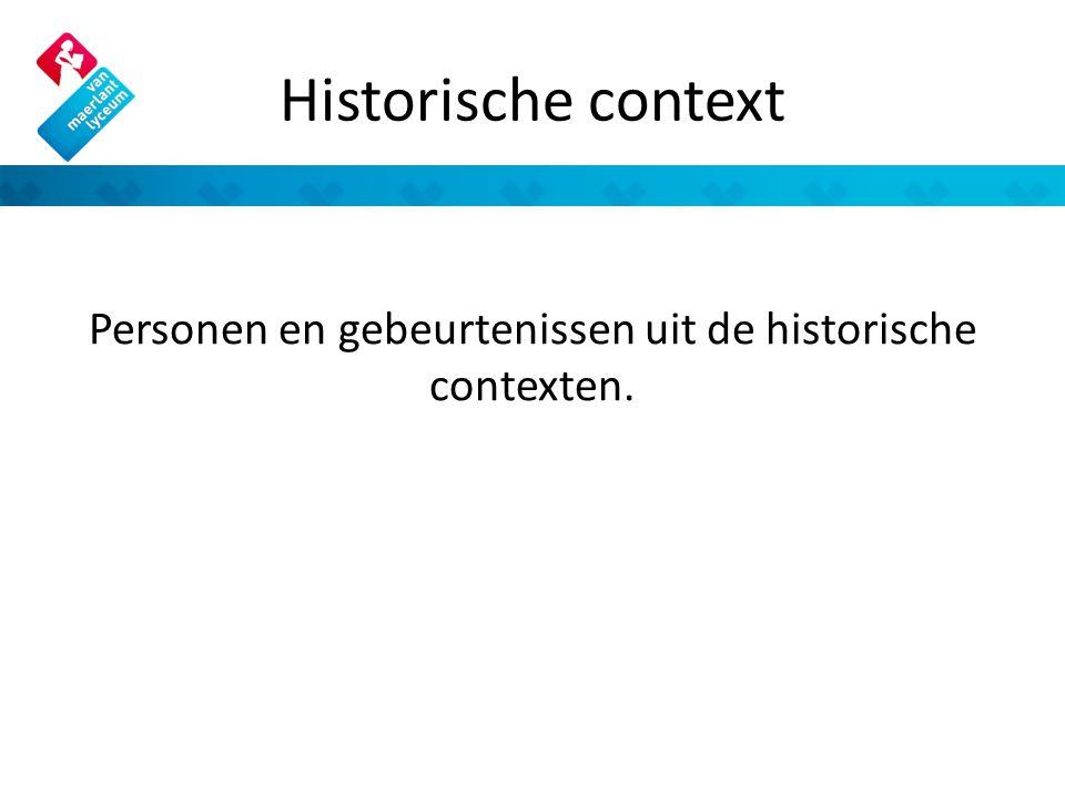 Historische context Personen en gebeurtenissen uit de historische contexten.