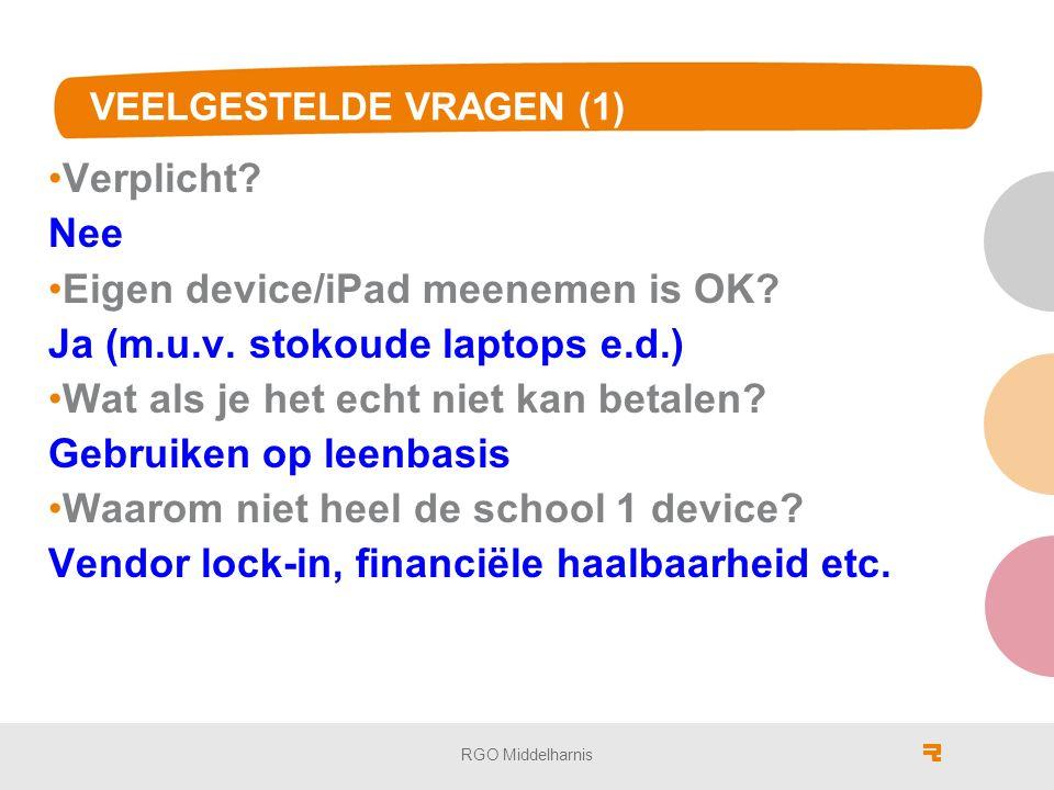 VEELGESTELDE VRAGEN (1) Verplicht. Nee Eigen device/iPad meenemen is OK.