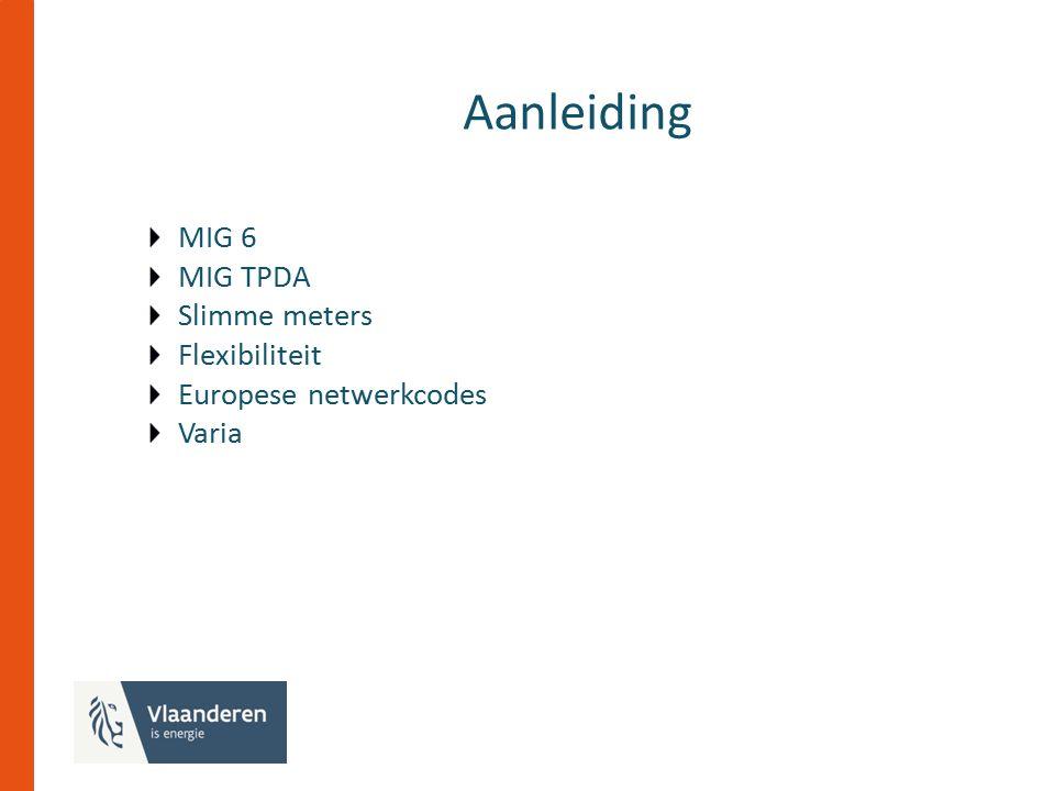 Aanleiding MIG 6 MIG TPDA Slimme meters Flexibiliteit Europese netwerkcodes Varia