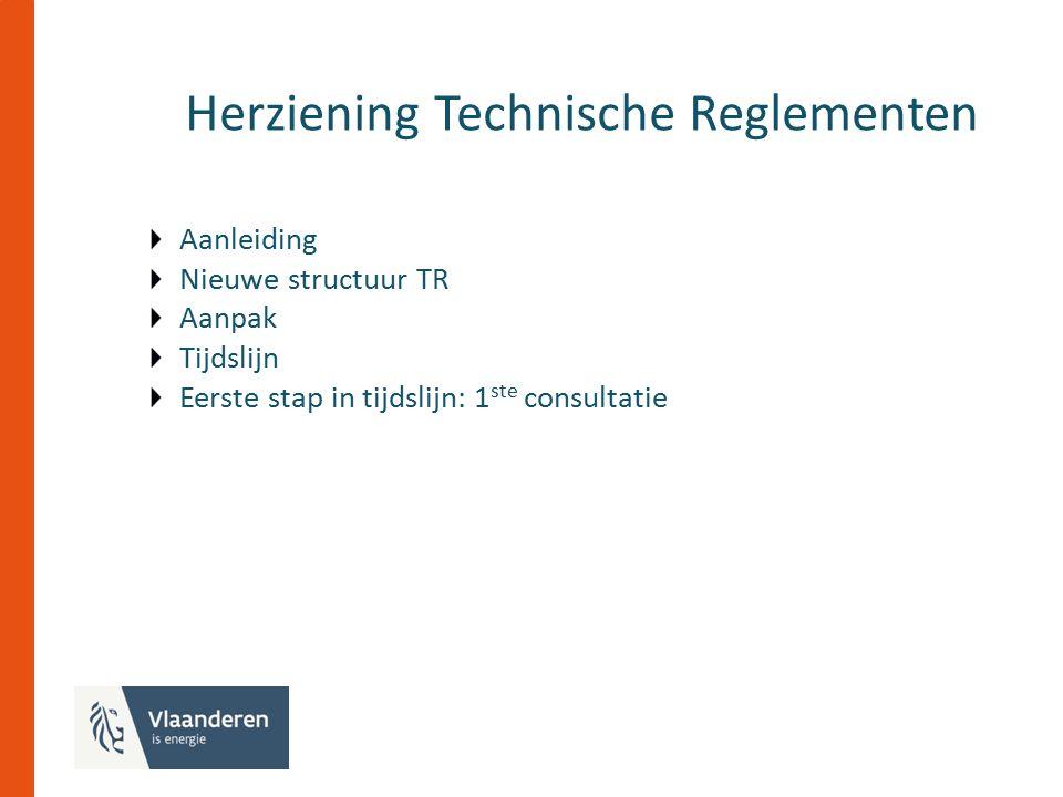 Herziening Technische Reglementen Aanleiding Nieuwe structuur TR Aanpak Tijdslijn Eerste stap in tijdslijn: 1 ste consultatie