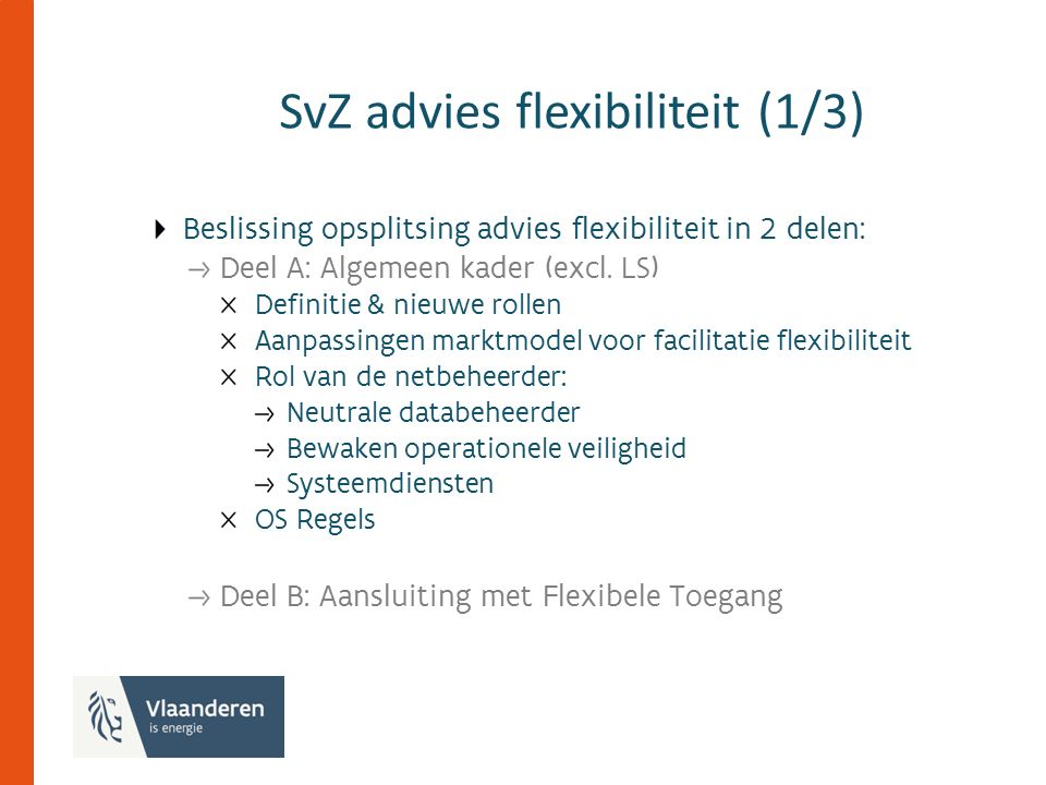 SvZ advies flexibiliteit (1/3) Beslissing opsplitsing advies flexibiliteit in 2 delen: Deel A: Algemeen kader (excl.