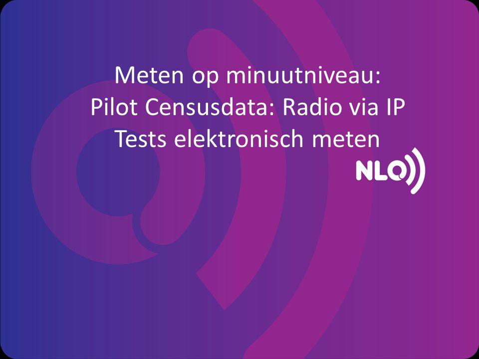 Meten op minuutniveau: Pilot Censusdata: Radio via IP Tests elektronisch meten