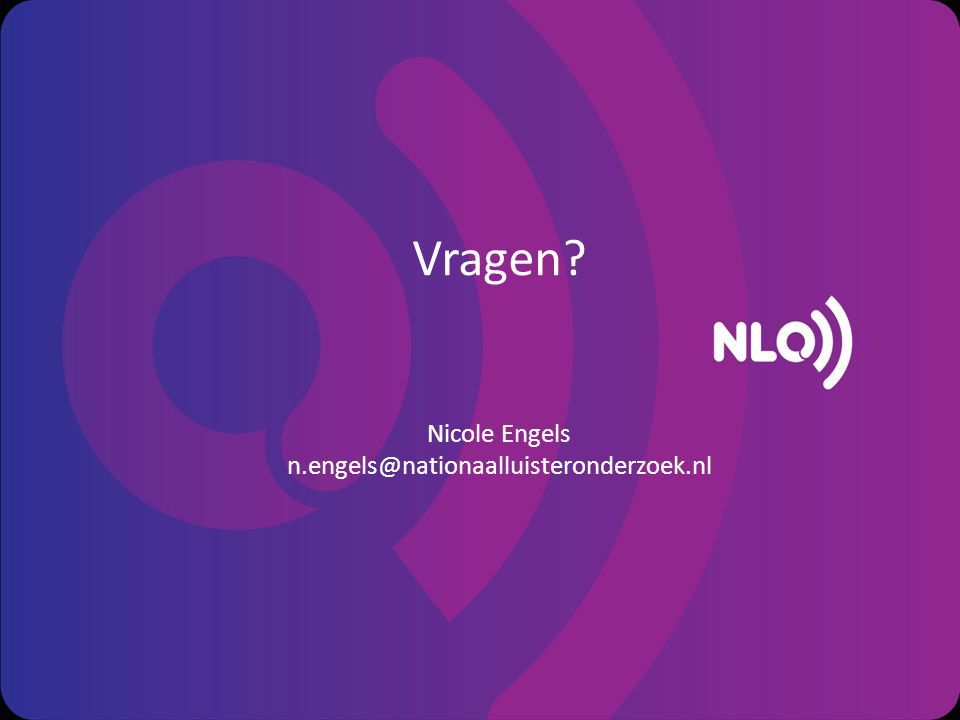 Vragen? Nicole Engels n.engels@nationaalluisteronderzoek.nl