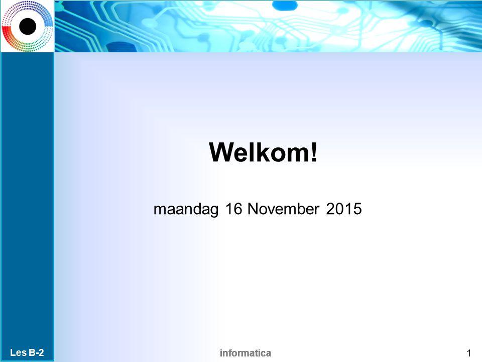 informatica Welkom! maandag 16 November 2015 1 Les B-2