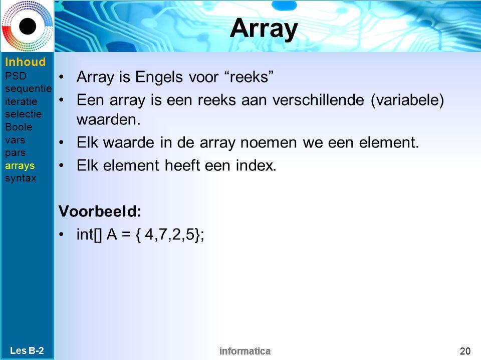 informatica Array Array is Engels voor reeks Een array is een reeks aan verschillende (variabele) waarden.