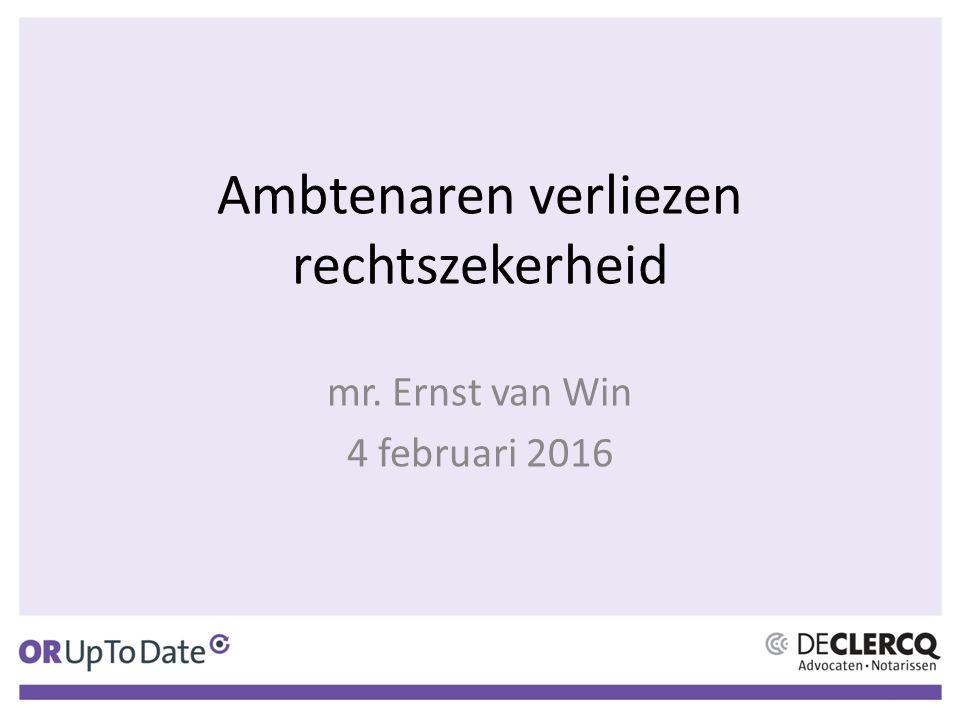 Ambtenaren verliezen rechtszekerheid mr. Ernst van Win 4 februari 2016