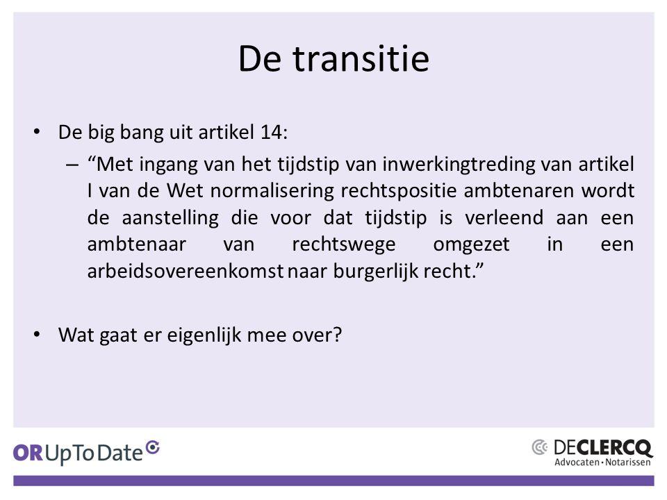 """De big bang uit artikel 14: – """"Met ingang van het tijdstip van inwerkingtreding van artikel I van de Wet normalisering rechtspositie ambtenaren wordt"""