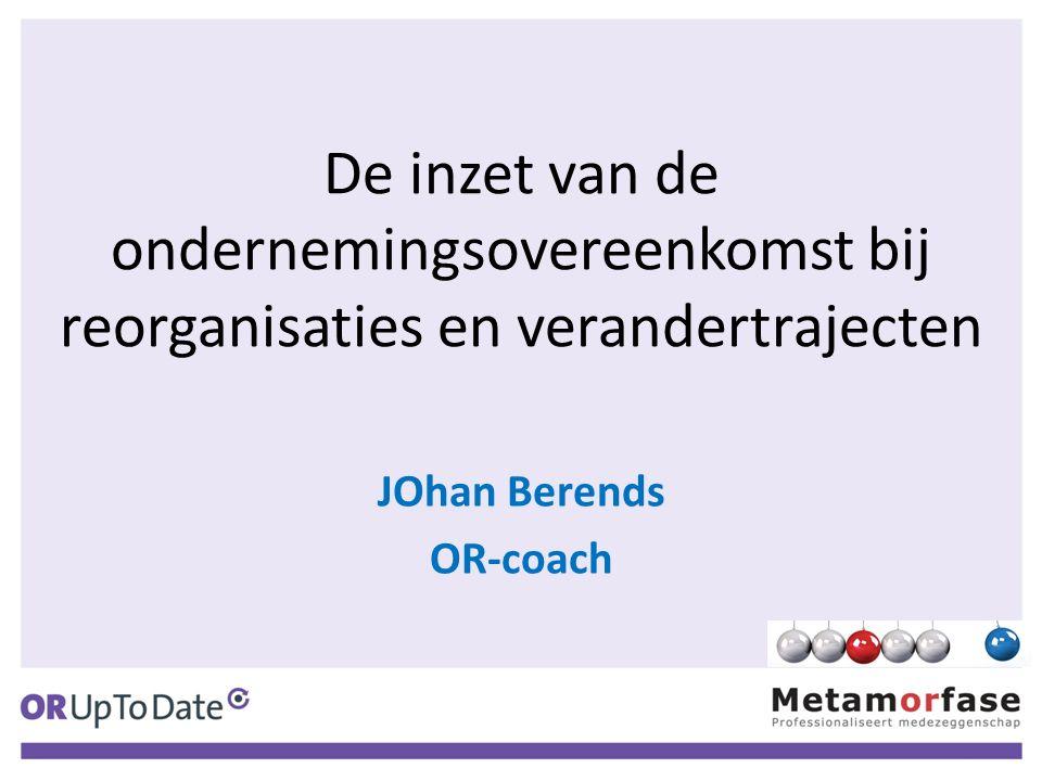 De inzet van de ondernemingsovereenkomst bij reorganisaties en verandertrajecten JOhan Berends OR-coach