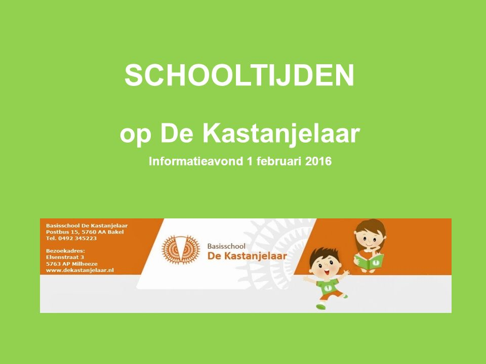 SCHOOLTIJDEN op De Kastanjelaar Informatieavond 1 februari 2016