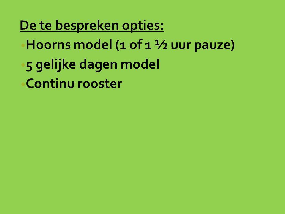 De te bespreken opties: Hoorns model (1 of 1 ½ uur pauze) 5 gelijke dagen model Continu rooster