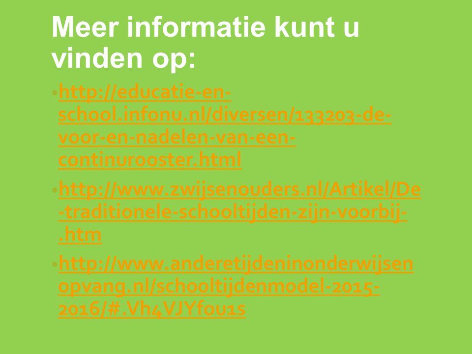 Meer informatie kunt u vinden op: http://educatie-en- school.infonu.nl/diversen/133203-de- voor-en-nadelen-van-een- continurooster.html http://educatie-en- school.infonu.nl/diversen/133203-de- voor-en-nadelen-van-een- continurooster.html http://www.zwijsenouders.nl/Artikel/De -traditionele-schooltijden-zijn-voorbij-.htm http://www.zwijsenouders.nl/Artikel/De -traditionele-schooltijden-zijn-voorbij-.htm http://www.anderetijdeninonderwijsen opvang.nl/schooltijdenmodel-2015- 2016/#.Vh4VJYfou1s http://www.anderetijdeninonderwijsen opvang.nl/schooltijdenmodel-2015- 2016/#.Vh4VJYfou1s
