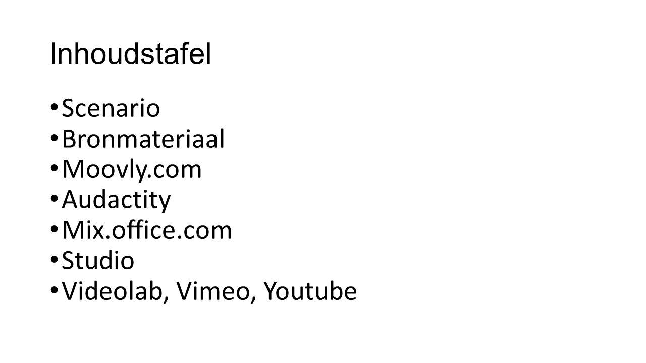 Inhoudstafel Scenario Bronmateriaal Moovly.com Audactity Mix.office.com Studio Videolab, Vimeo, Youtube