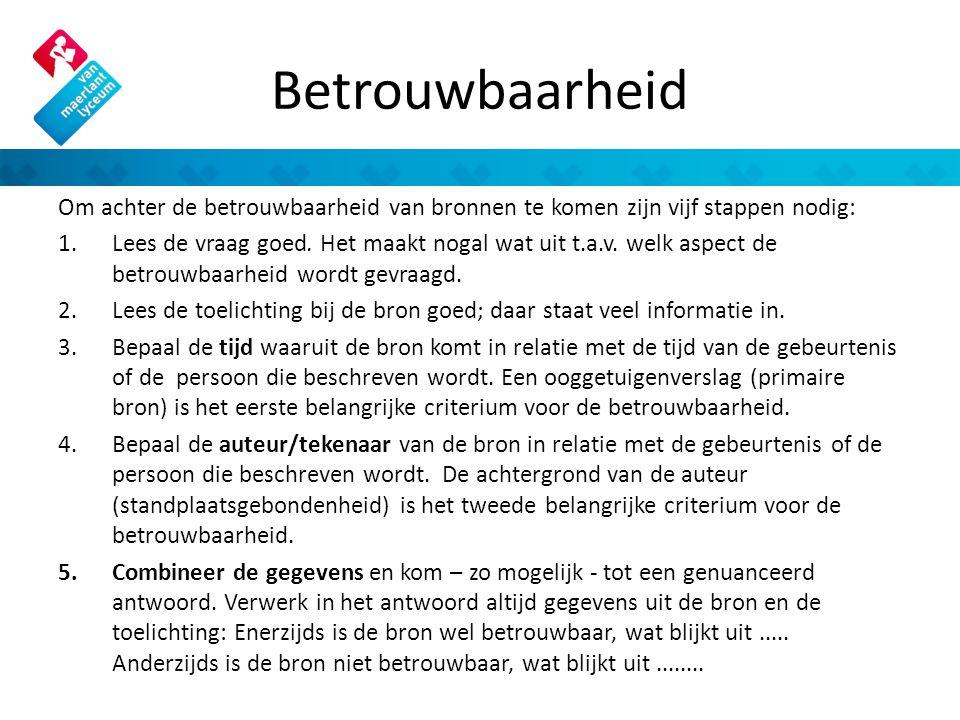 Betrouwbaarheid Om achter de betrouwbaarheid van bronnen te komen zijn vijf stappen nodig: 1.Lees de vraag goed.