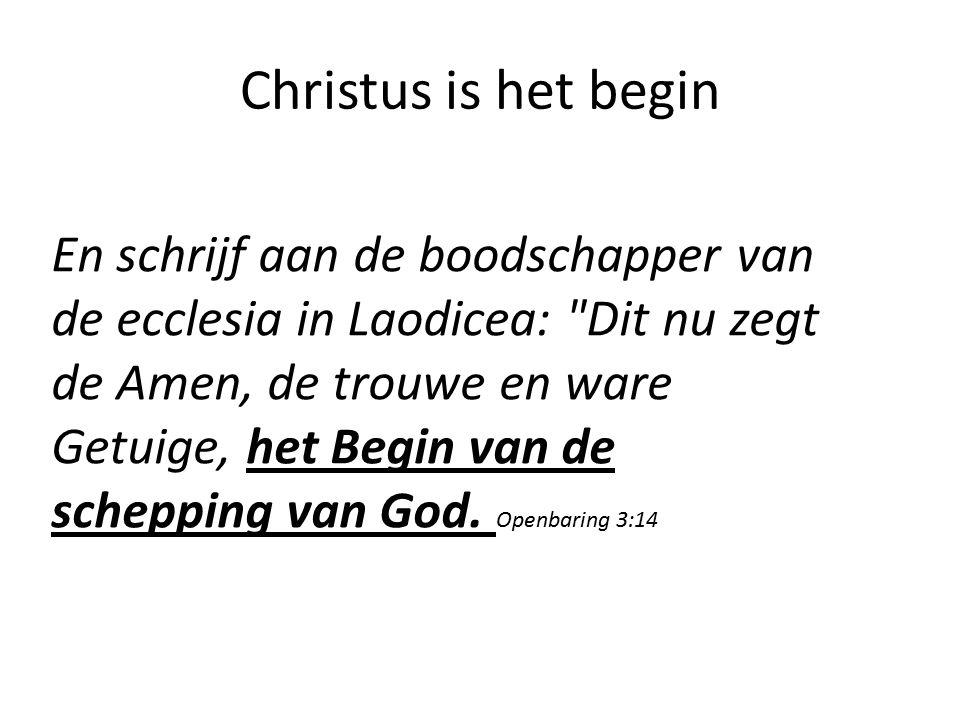 Christus is het begin En schrijf aan de boodschapper van de ecclesia in Laodicea: