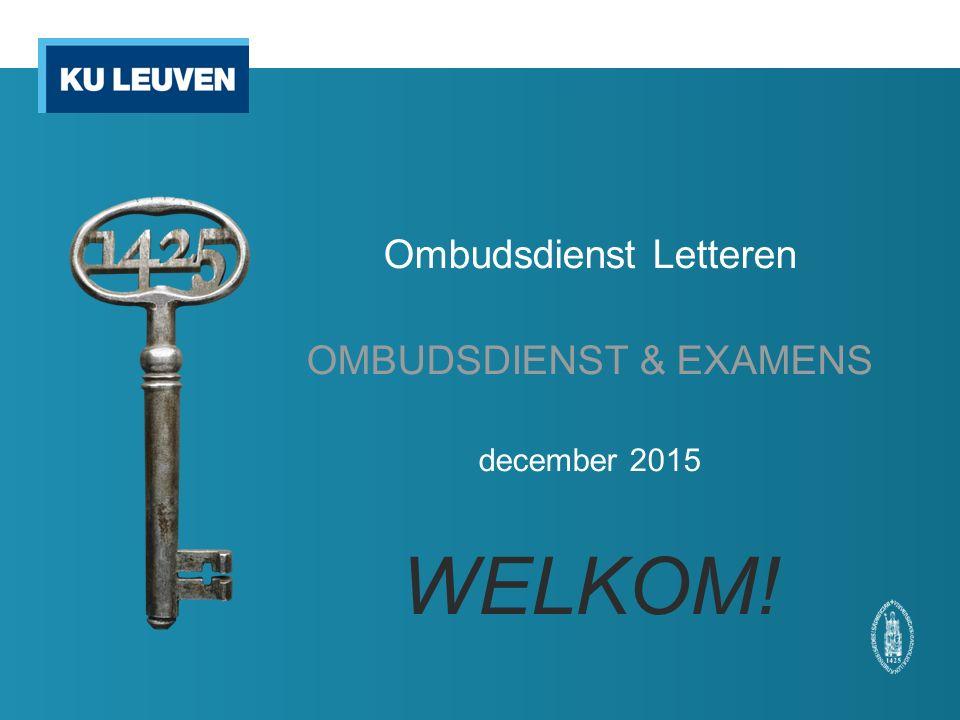 Ombudsdienst Letteren OMBUDSDIENST & EXAMENS december 2015 WELKOM!