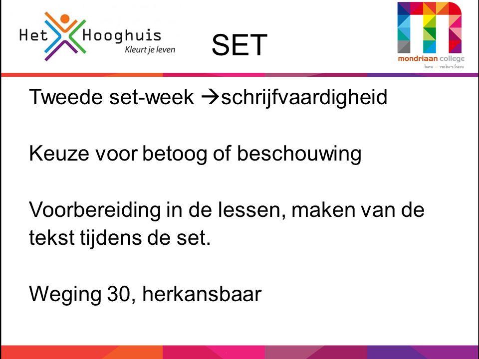 SET Tweede set-week  schrijfvaardigheid Keuze voor betoog of beschouwing Voorbereiding in de lessen, maken van de tekst tijdens de set. Weging 30, he